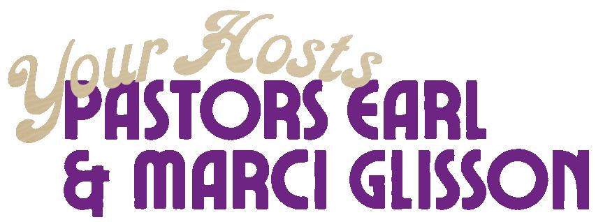 Your hosts Pastors Earl & Marci Glisson
